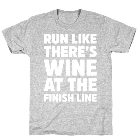 Run Like There's Wine At The Finish line T-Shirt