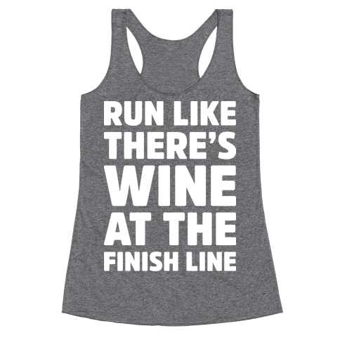 Run Like There's Wine At The Finish line Racerback Tank Top