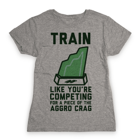 Train Like You're Competing for a Piece of the Aggro Crag Womens T-Shirt