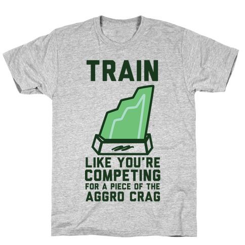 Train Like You're Competing for a Piece of the Aggro Crag T-Shirt