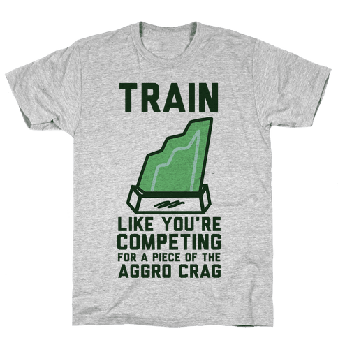 Train Like You're Competing for a Piece of the Aggro Crag Mens T-Shirt