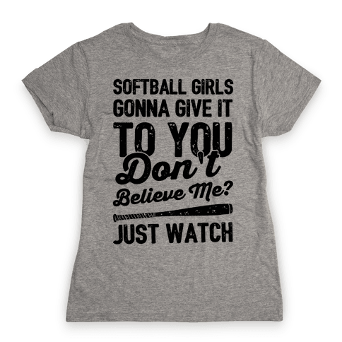 Softball Girls Gonna Give It To you Womens T-Shirt