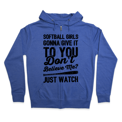Softball Girls Gonna Give It To you Zip Hoodie