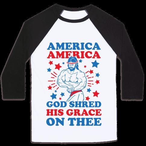 God Shred His Grace On Thee Baseball Tee