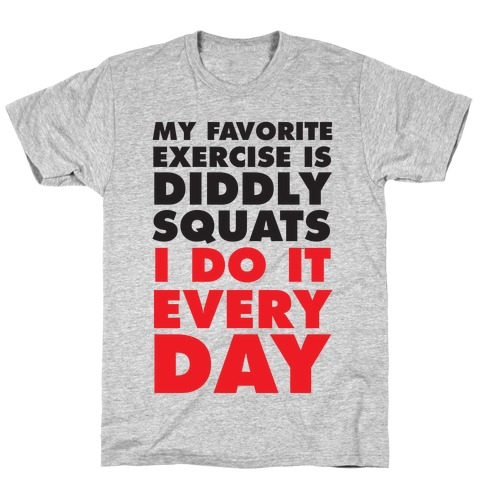 My Favorite Exercise Is Diddly Squats I Do Them Everyday Mens T-Shirt