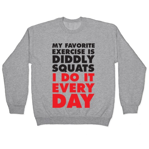 My Favorite Exercise Is Diddly Squats I Do Them Everyday Pullover