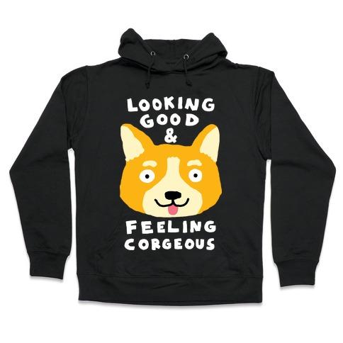 Looking Good And Feeling Corgeous Hooded Sweatshirt