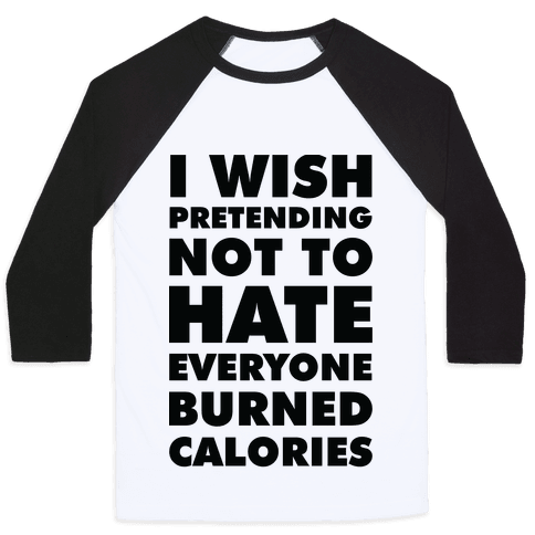 I Wish Pretending Not to Hate Everyone Burned Calories Baseball Tee