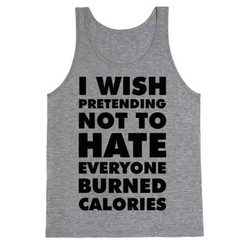 I Wish Pretending Not to Hate Everyone Burned Calories Tank Top