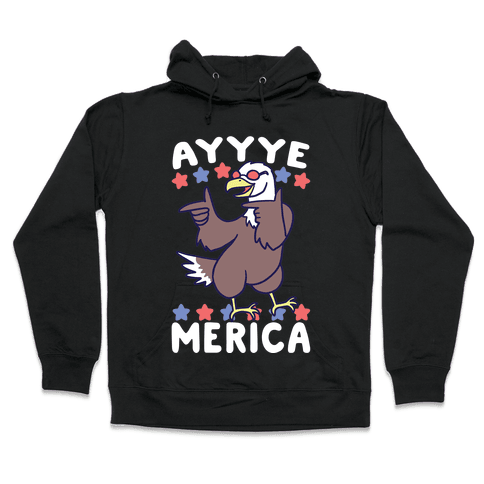 Ayyyyyye-Merica Hooded Sweatshirt