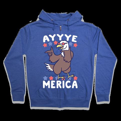 Ayyyyyye-Merica Zip Hoodie