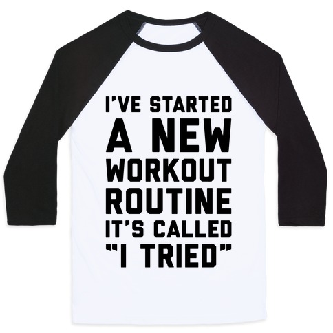I've Started A New Workout Routine Baseball Tee