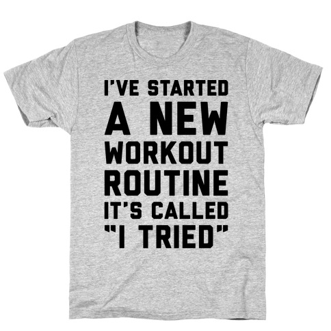 I've Started A New Workout Routine T-Shirt