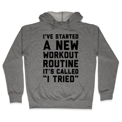I've Started A New Workout Routine Hooded Sweatshirt