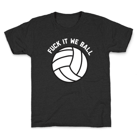 F*** It We Ball (Volleyball) Kids T-Shirt