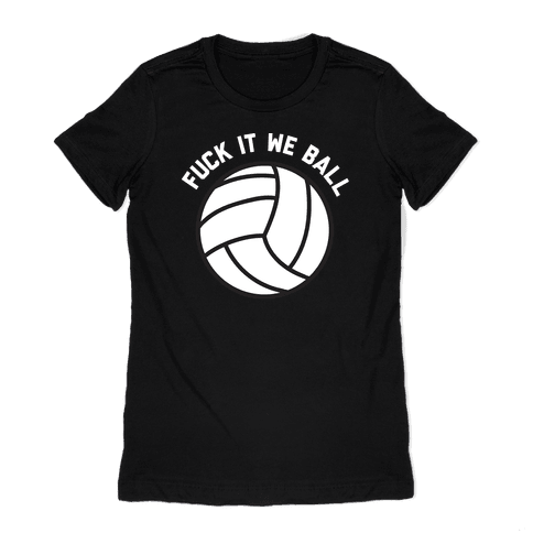 F*** It We Ball (Volleyball) Womens T-Shirt