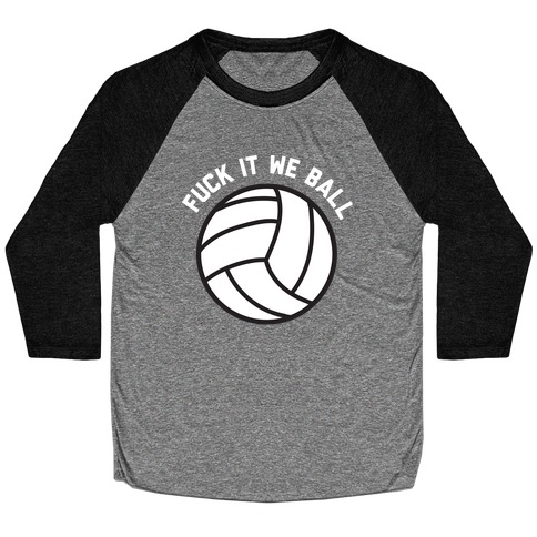F*** It We Ball (Volleyball) Baseball Tee