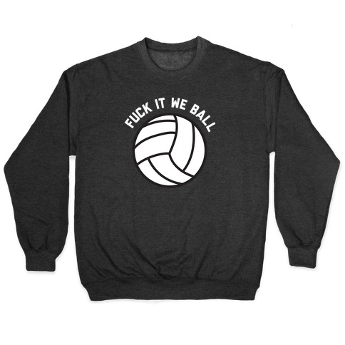 F*** It We Ball (Volleyball) Pullover