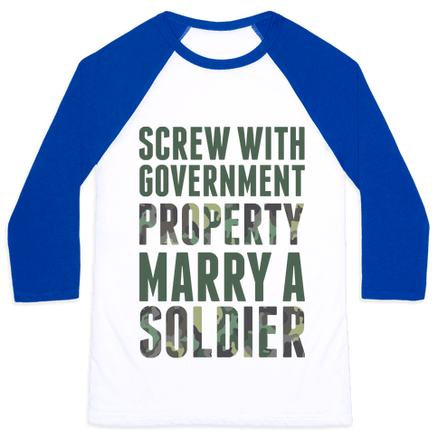 Screw Government Property Marry A Soldier Baseball Tee