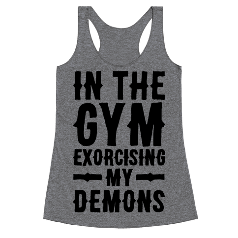 In The Gym Exorcising My Demons  Racerback Tank Top