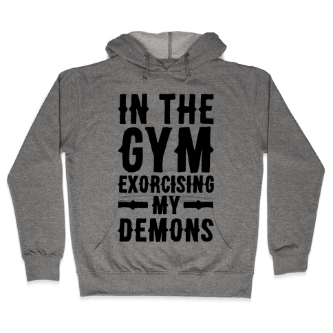 In The Gym Exorcising My Demons  Hooded Sweatshirt