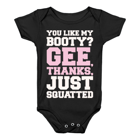 You Like My Booty Gee Thanks Just Squatted 7 Rings Parody White Print Baby Onesy