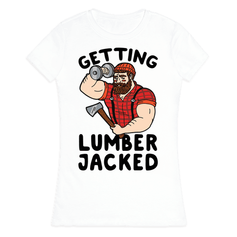 Getting Lumberjacked Womens T-Shirt