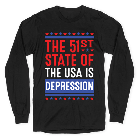 The 51st State Of The USA Is DEPRESSION Long Sleeve T-Shirt