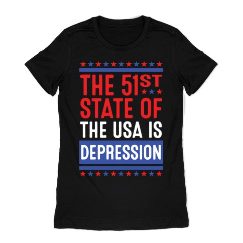 The 51st State Of The USA Is DEPRESSION Womens T-Shirt