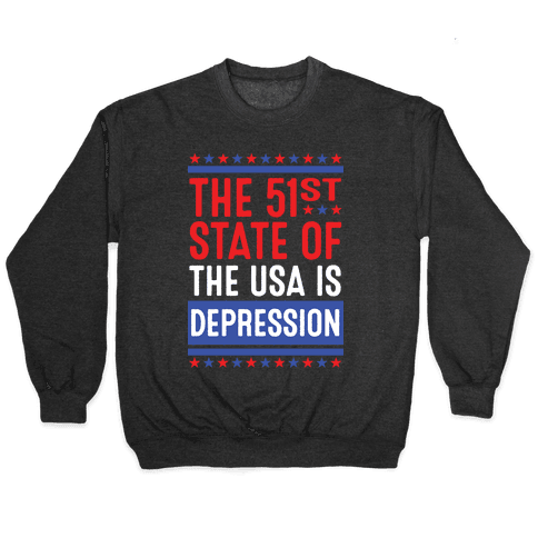 The 51st State Of The USA Is DEPRESSION Pullover
