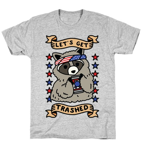 Let's Get Trashed T-Shirt