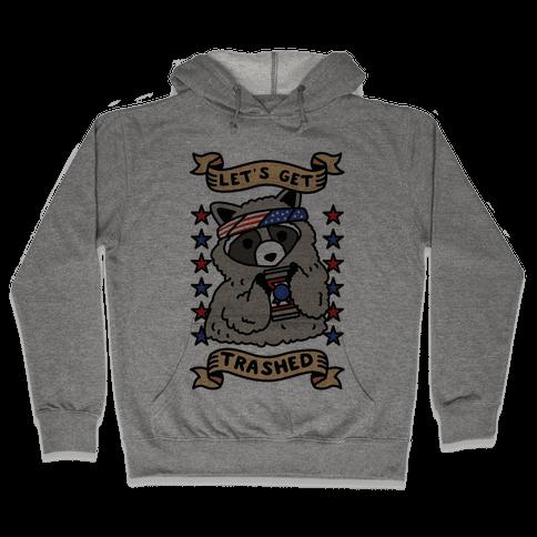 Let's Get Trashed Hooded Sweatshirt
