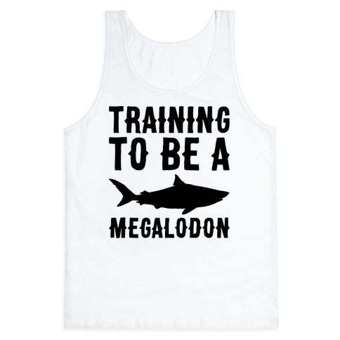 Training To Be A Megalodon Tank Top