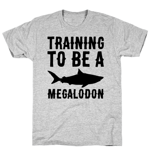 Training To Be A Megalodon Mens/Unisex T-Shirt