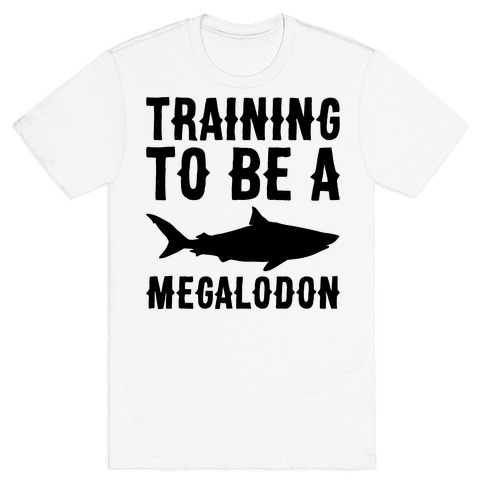 Training To Be A Megalodon T-Shirt
