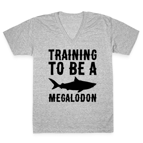 Training To Be A Megalodon V-Neck Tee Shirt
