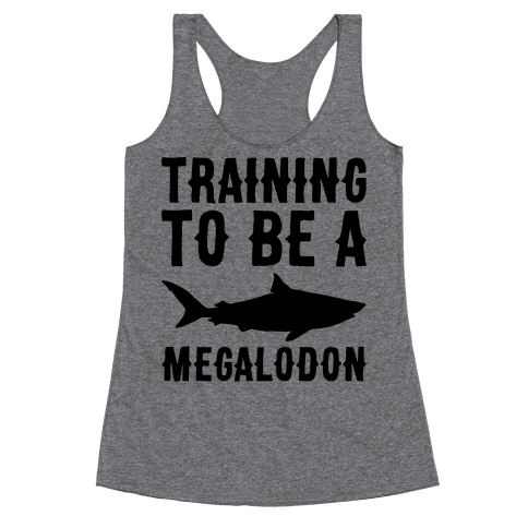 Training To Be A Megalodon Racerback Tank Top