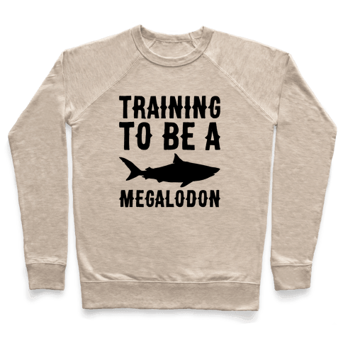 Training To Be A Megalodon Pullover