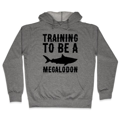 Training To Be A Megalodon Hooded Sweatshirt