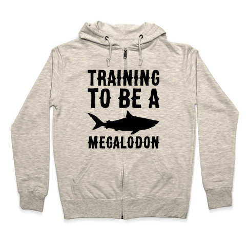 Training To Be A Megalodon Zip Hoodie