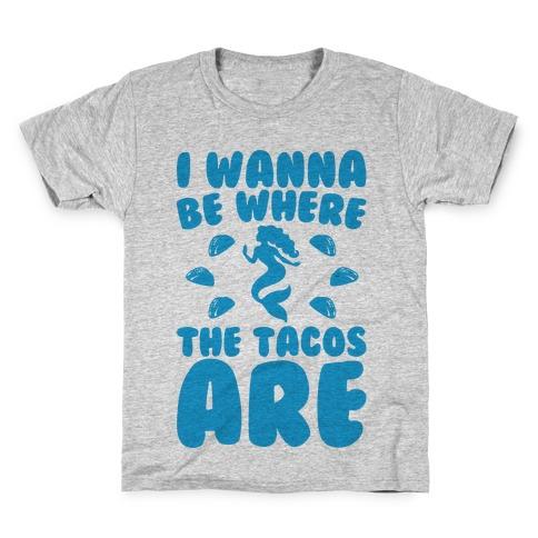 I Wanna Be Where The Tacos Are Parody Kids T-Shirt