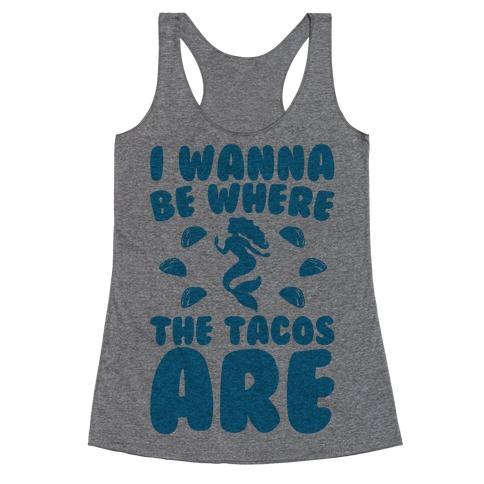 I Wanna Be Where The Tacos Are Parody Racerback Tank Top