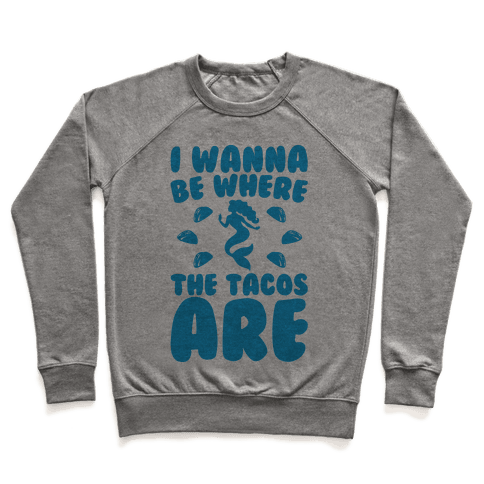 I Wanna Be Where The Tacos Are Parody Pullover