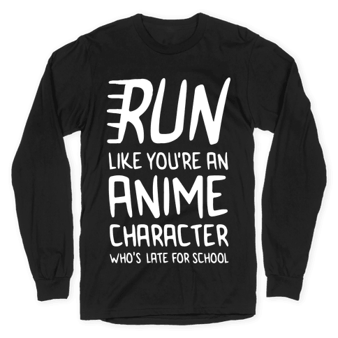 Run Like You're An Anime Character Who's Late For School Long Sleeve T-Shirt