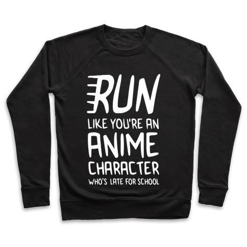 Run Like You're An Anime Character Who's Late For School Pullover