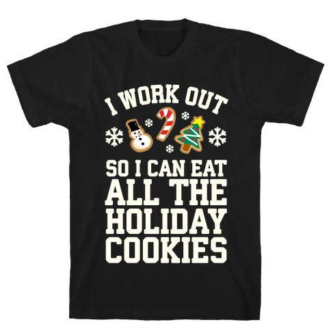 I Work Out So I Can Eat Holiday Cookies T-Shirt