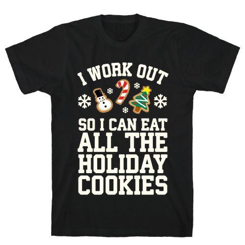 I Work Out So I Can Eat Holiday Cookies Mens T-Shirt