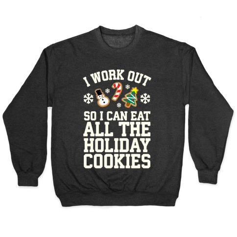 I Work Out So I Can Eat Holiday Cookies Pullover