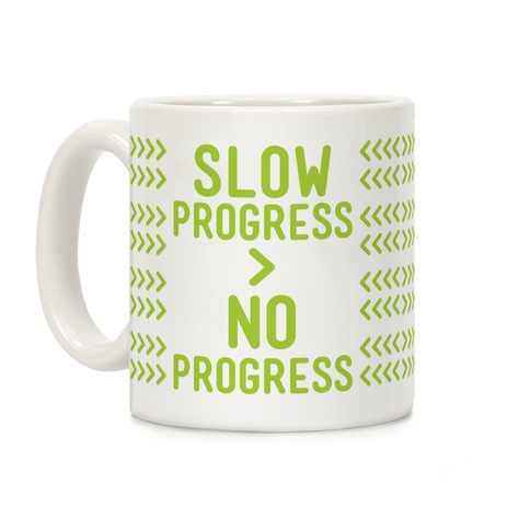 Slow Progress > No Progress Coffee Mug
