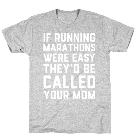 If Running Marathons Were Easy They'd Be Called Your Mom T-Shirt